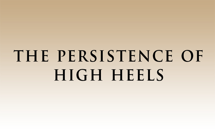 The Persistence of High Heels